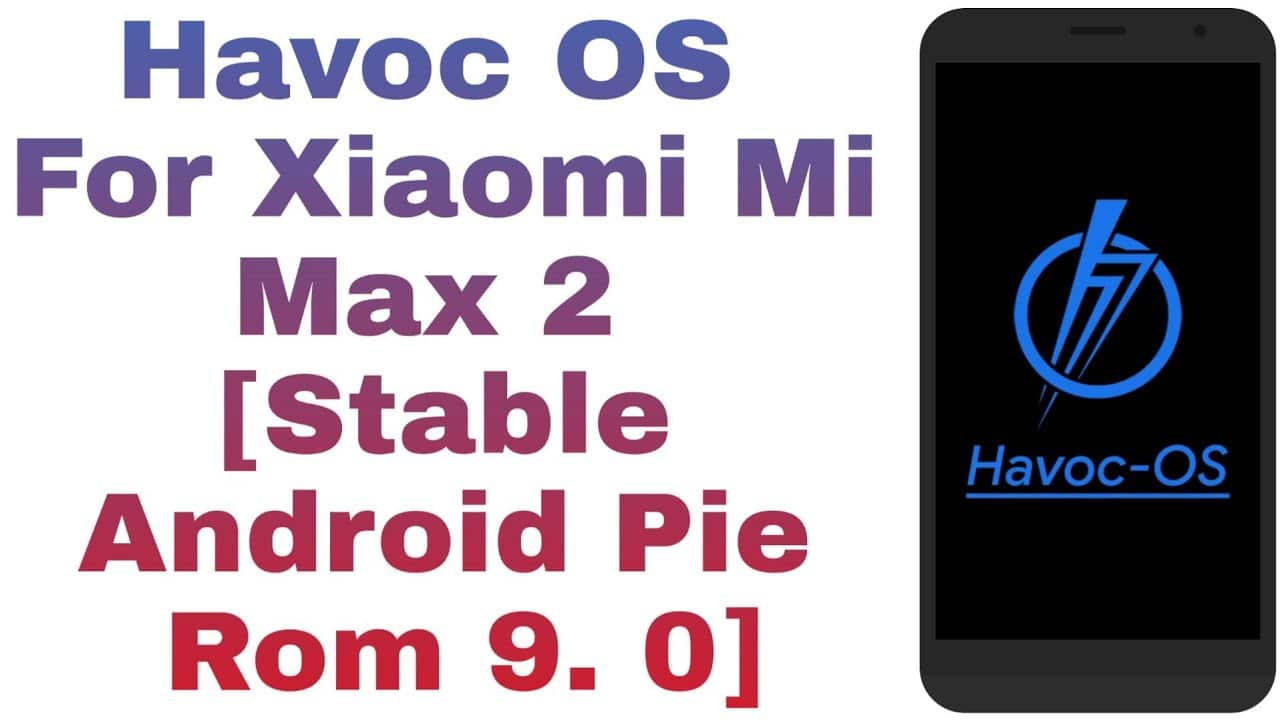 Havoc OS For Xiaomi Mi Max 2 [Stable Android Pie Rom 9. 0]