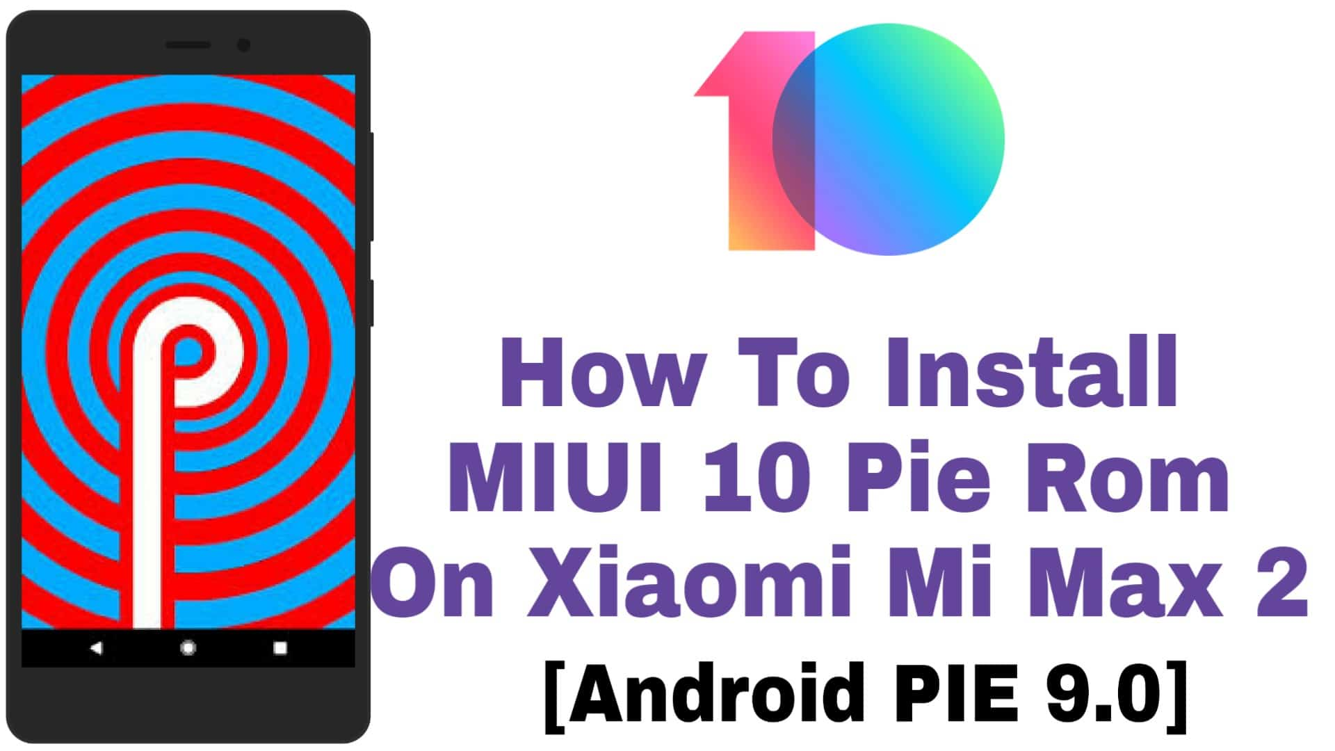 Android Pie 9.0 - How To Install MIUI 10 Pie Rom On Xiaomi Mi Max 2